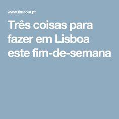 Três coisas para fazer em Lisboa este fim-de-semana