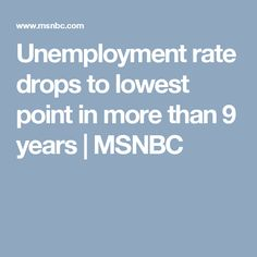 Unemployment rate drops to lowest point in more than 9 years | MSNBC