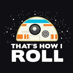 Funny Star Wars Force Awakens BB-8 T-Shirt | That's How I Roll.