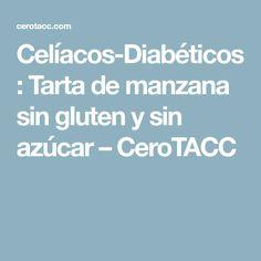 Celíacos-Diabéticos: Tarta de manzana sin gluten y sin azúcar – CeroTACC