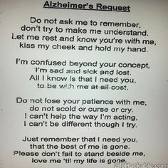 This message was in front of a Alzheimer's patient's room at my dad's rehabilitation hospital. I thought this was a very moving message and one that can relate to those directly or in directly affected by Alzheimer's Disease. Great Quotes, Quotes To Live By, Me Quotes, Inspirational Quotes, Alzheimers Poem, Alzheimers Awareness, Alzheimers Tattoo, Try Not To Cry, Beautiful Words