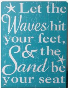 Let the waves hit your feet and the sand be your seat.