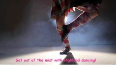 Get out of the mist with Highland dancing!