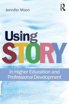 Using Story: In Higher Education and Professional « LibraryUserGroup.com – The Library of Library User Group
