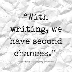 With writing, we have second chances - Jonathan Safran Foer, Everything Is Illuminated    #quotes #atozchallenge   @mryjhnsn