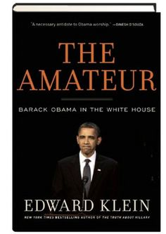 Think you know the real Barack Obama?  You don't — not until you've read The Amateur.    In this stunning exposé, best-selling author Edward Klein — a contributing editor to Vanity Fair, former foreign editor of Newsweek, and former editor-in-chief of The New York Times Magazine — pulls back the curtain on one of the most secretive White Houses in history.