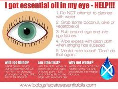 A great reminder to keep essential oils away from your eyes, and if you do accidentally get essential oil in your eyes, use a natural oil (like coconut oil or olive oil) to dilute the essential oil.  NEVER USE WATER- water drives essential oils in deeper.