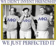 Alpha Phi Omega-Three stooges? I think so. Nothing says friendship better.