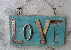 LOVE5 by Kathy McElroy, via Flickr Wood Block Crafts, Barn Wood Crafts, Metal Art Projects, Farm Crafts, Metal Crafts, Diy Arts And Crafts, Crafts To Sell, Family Wall Decor, Scrap Metal Art