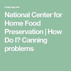 National Center for Home Food Preservation   How Do I? Canning problems