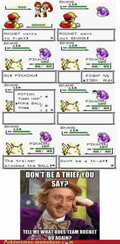 """Don't be a thief? Tell me again what Team Rocket does. """"Well, we do some staff. Like, um, steal."""" My point exactly."""
