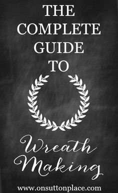 Wreath Making 101   The Complete Guide   Includes Tutorials, ideas and inspiration for seasonal and year-round wreaths!