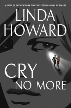 Cry No More by Linda Howard.  Click the cover image to check out or request the mystery kindle.
