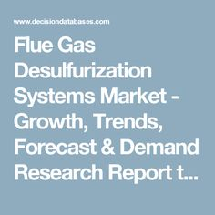 Flue Gas Desulfurization Systems Market - Growth, Trends, Forecast & Demand Research Report till 2022