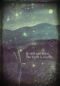 Be Still And Listen.The Earth Is Singing. Print