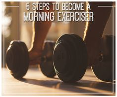 RISE + SHINE: 5 Steps to Become a Morning Exerciser -- Find yourself repeatedly hitting the snooze button? Try these 5 tips to make AM workouts an easy part of your routine.
