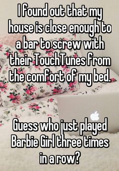 I found out that my house is close enough to a bar to screw with their TouchTunes from the comfort of my bed. Guess who just played Barbie Girl three times in a row?