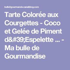 Tarte Colorée aux Courgettes - Coco et Gelée de Piment d'Espelette ... - Ma bulle de Gourmandise