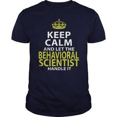 BEHAVIORAL SCIENTIST KEEP CALM AND LET THE HANDLE IT T Shirts, Hoodies. Check price ==► https://www.sunfrog.com/LifeStyle/BEHAVIORAL-SCIENTIST--KEEPCALM-GOLD-Navy-Blue-Guys.html?41382