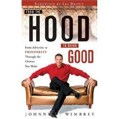 """From the Hood to Doing Good""   by Johnny Wimbrey"