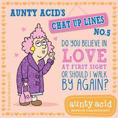 I ain't got all freakin' day! #AuntyAcidsLoveShack