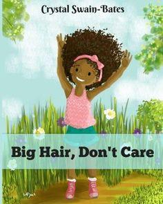 African American Children's Book for Black Girls - Big Hair, Don't Care - Black Kids Books Books For Black Girls, Black Kids, Black Child, Young Black, Big Curly Hair, Curly Hair Styles, Natural Hair Styles, Curly Girl, Natural Curls