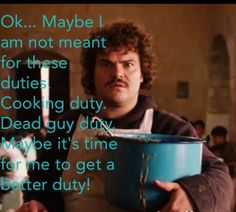 Nacho Libre-favorite quote, you have to read it with his accent! ! LoL