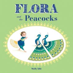 Author Illustrator Molly Idle - Flora and the Peacocks