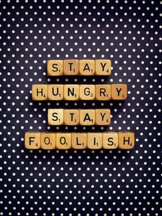 Stay Hungry Stay Foolish Art Print by happeemonkee Scrabble Words, Say Word, Knowledge Is Power, Steve Jobs, Quote Posters, Love Words, Decoration, Fine Art Photography, Words Quotes
