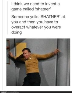 """BRILLIANT """"I think we need to invent a game called SHATNER.Someone yells SHATNER at you and then you have to overact whatever you were doing"""" Funny Quotes, Funny Memes, Tv Funny, That's Hilarious, Movie Quotes, Star Trek Tos, Star Wars, Marvel, Geek Out"""