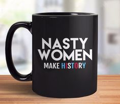 This Nasty Women Make History coffee mug is perfect feminist quote mug for anyone who supports Hillary Clinton in the 2016 presidential election.