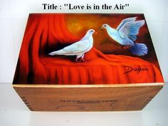 """Cigar Box with """"Love is in the Air"""" painting  on top. Dozen art to choose ."""