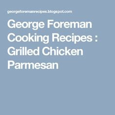 George Foreman Cooking Recipes : Grilled Chicken Parmesan