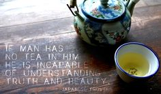 """If man has no tea in him he is incapable of understanding truth and beauty"" On @Funandflirtea's tea blog."