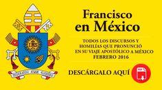 CIUDAD DE MÉXICO, 17 Feb. 16 / 08:06 pm (ACI).-   ACI Prensa ofrece a sus lectores un e-book en PDF con todas las homilías, oraciones y discursos del Papa Francisco en su histórico viaje a México.
