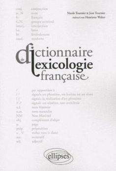 Dictionnaire de lexicologie française / Jean Tournier, Nicole Tournier ; préface de Henriette Walter - Paris : Ellipses, cop. 2009