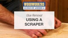 Glue Removal Using a Scraper - Woodworkers Guild of America Tips