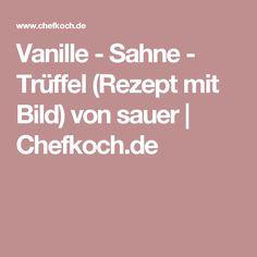 Vanille - Sahne - Trüffel (Rezept mit Bild) von sauer | Chefkoch.de