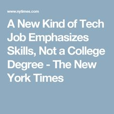 A New Kind of Tech Job Emphasizes Skills, Not a College Degree - The New York Times