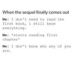 Obsessing over a book in a series and then literally forgetting everything when the next one comes out a year later.
