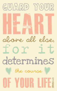 Guard your heart. Don't ever give your entire heart to a guy until you know that's the one God has for you. ♥