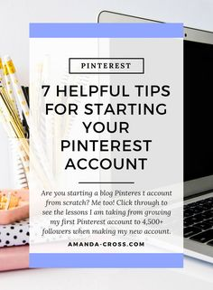 7 Helpful Tips For Starting Your Pinterest Account |Are you starting a blog Pinteres t account from scratch? Me too! Click through to see the lessons I am taking from growing my first Pinterest account to 4,500+ followers when making my new account.