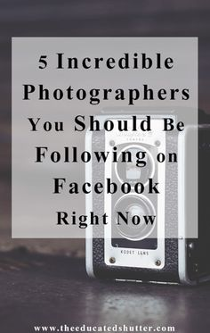 Feeling uninspired? Need some motivation and inspiration to take your photography to the next level? Check out these 5 Photographers you should be following on Facebook! | The Educated Shutter