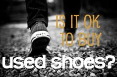 Is It OK to Buy Used Shoes? A great blog article by EcoGoodz