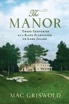 2014: A compelling history of a Long Island plantation, spanning three centuries and eleven generations, reveals the extensive but little-known story of Northern slavery.