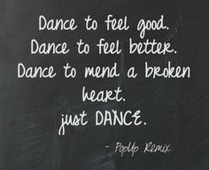Dance to feel good. Dance to feel better. Dance to mend a broken heart. just Dance. #popup remix. Why do you dance?