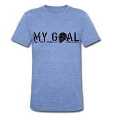 My Goal Is To Deny Yours (LAX) T-Shirt | Spreadshirt | ID: 9819369