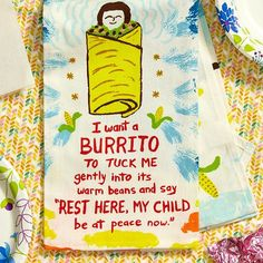 "I want a burrito to tuck me in gently into its warm beans and say ""rest here, my child, be at peace now."" towel"
