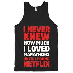 I never knew how much I loved marathons until I found Netflix. Show some love for everyone's favorite internet activity, whether you're in the running mood or in the mood for some binge watching.