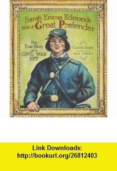 Sarah Emma Edmonds Was a Great Pretender The True Story of a Civil War Spy (Carolrhoda Picture ) (9780761353997) Carrie Jones, Mark Oldroyd , ISBN-10: 0761353992  , ISBN-13: 978-0761353997 ,  , tutorials , pdf , ebook , torrent , downloads , rapidshare , filesonic , hotfile , megaupload , fileserve
